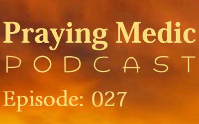 Podcast 027: Praying Medic Live With Jesse Birkey